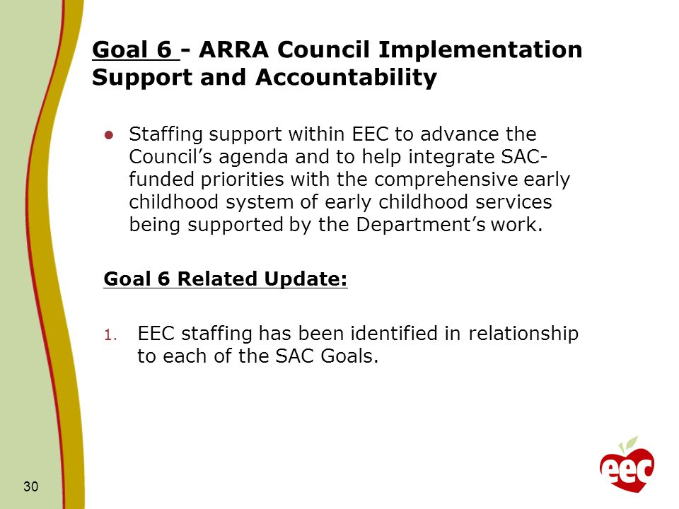 Goal 6 - ARRA Council Implementation Support and Accountability Staffing support within EEC to advance the Councils agenda and to help integrate SAC-