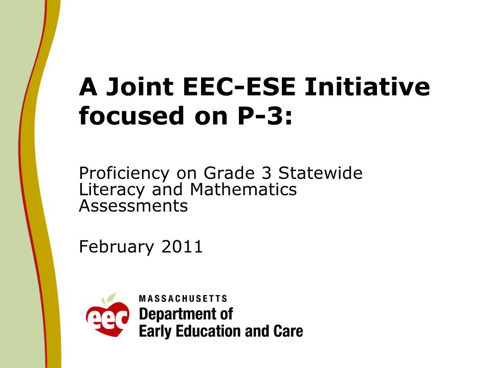 A Joint EEC-ESE Initiative focused on P-3: Proficiency on Grade 3 Statewide Literacy and Mathematics Assessments February 2011