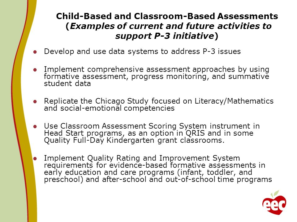 Child-Based and Classroom-Based Assessments (Examples of current and future activities to support P-3 initiative) Develop and use data systems to addr