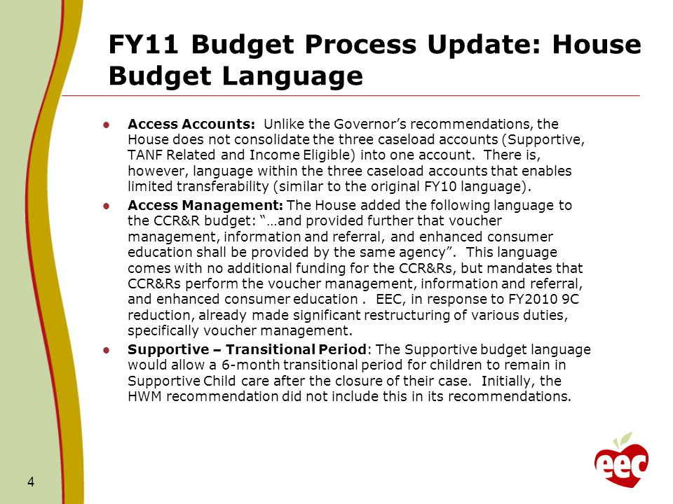 FY11 Budget Process Update: House Budget Language Access Accounts: Unlike the Governors recommendations, the House does not consolidate the three caseload accounts (Supportive, TANF Related and Income Eligible) into one account.