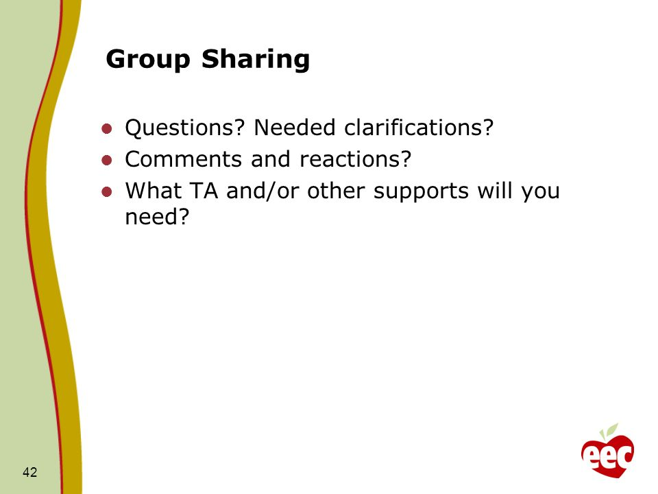42 Group Sharing Questions? Needed clarifications? Comments and reactions? What TA and/or other supports will you need?