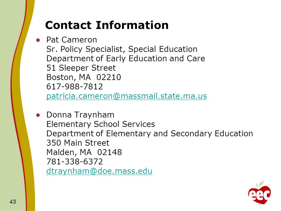 43 Contact Information Pat Cameron Sr. Policy Specialist, Special Education Department of Early Education and Care 51 Sleeper Street Boston, MA 02210