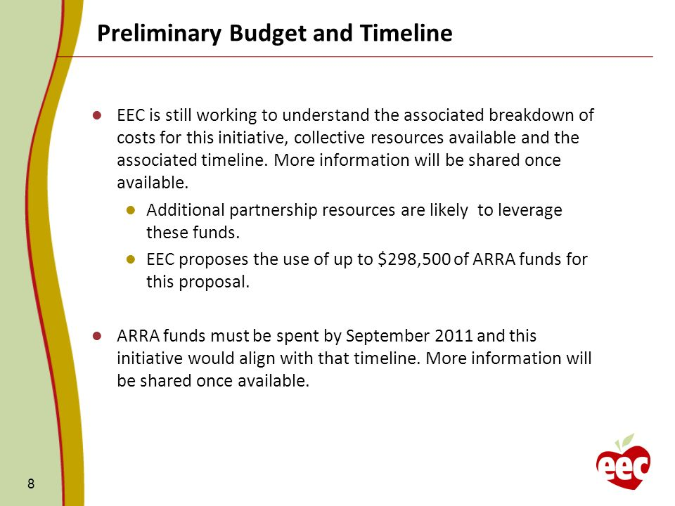 Preliminary Budget and Timeline 8 EEC is still working to understand the associated breakdown of costs for this initiative, collective resources available and the associated timeline.