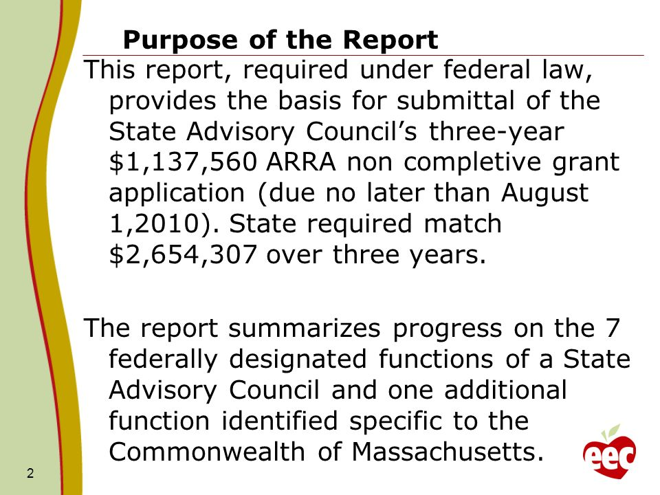 Purpose of the Report This report, required under federal law, provides the basis for submittal of the State Advisory Councils three-year $1,137,560 ARRA non completive grant application (due no later than August 1,2010).