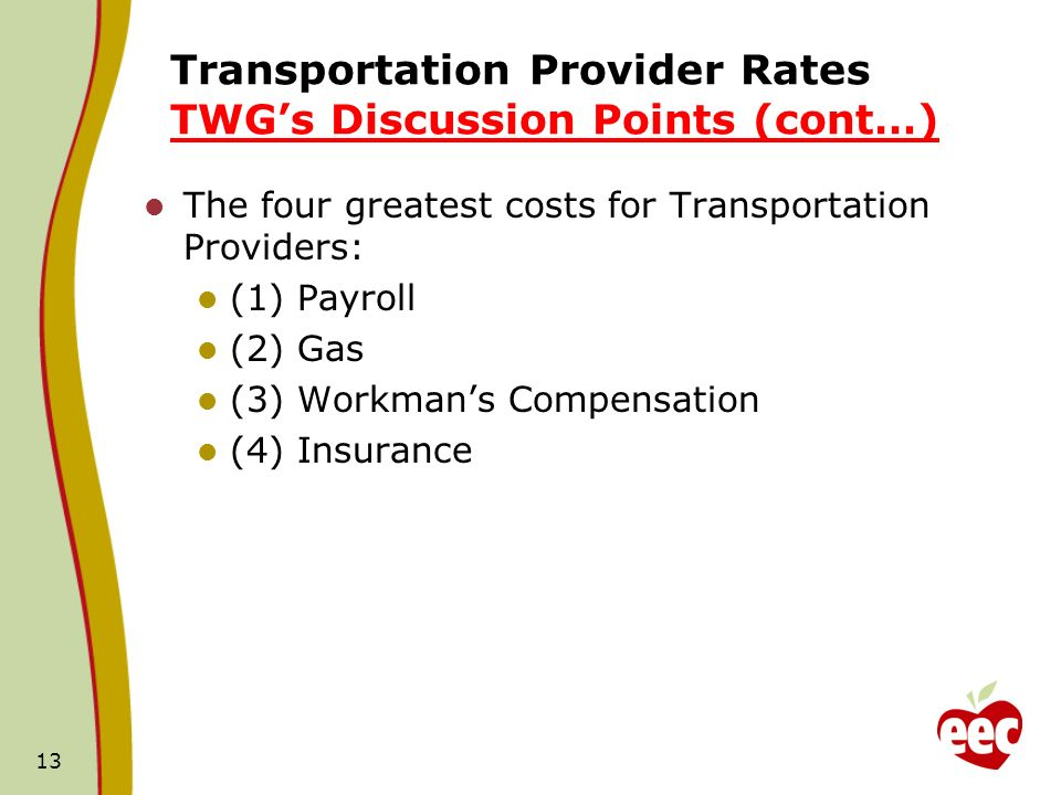 Transportation Provider Rates TWGs Discussion Points (cont…) The four greatest costs for Transportation Providers: (1) Payroll (2) Gas (3) Workmans Compensation (4) Insurance 13