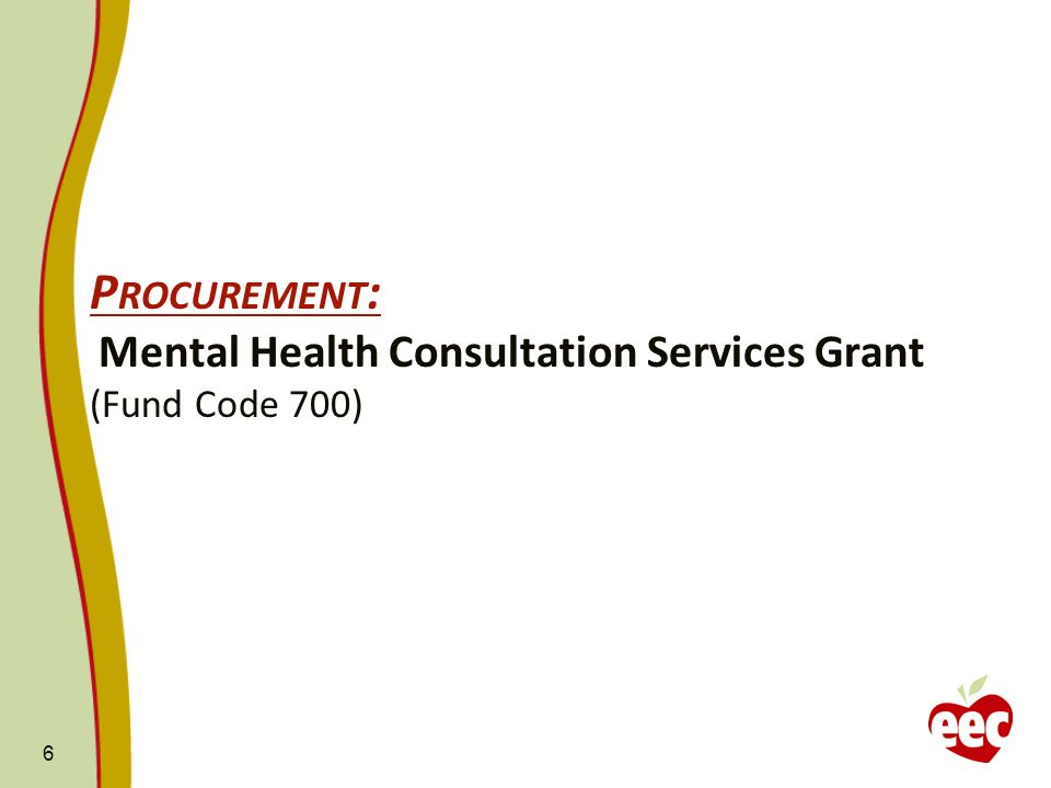 P ROCUREMENT : Mental Health Consultation Services Grant (Fund Code 700) 6