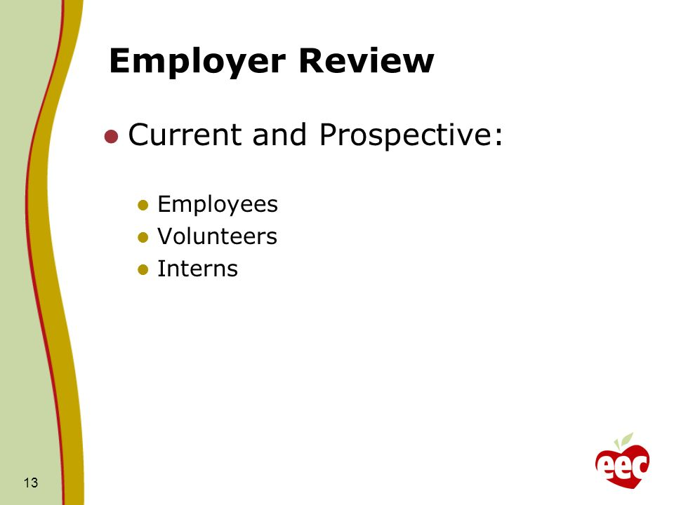 13 Employer Review Current and Prospective: Employees Volunteers Interns