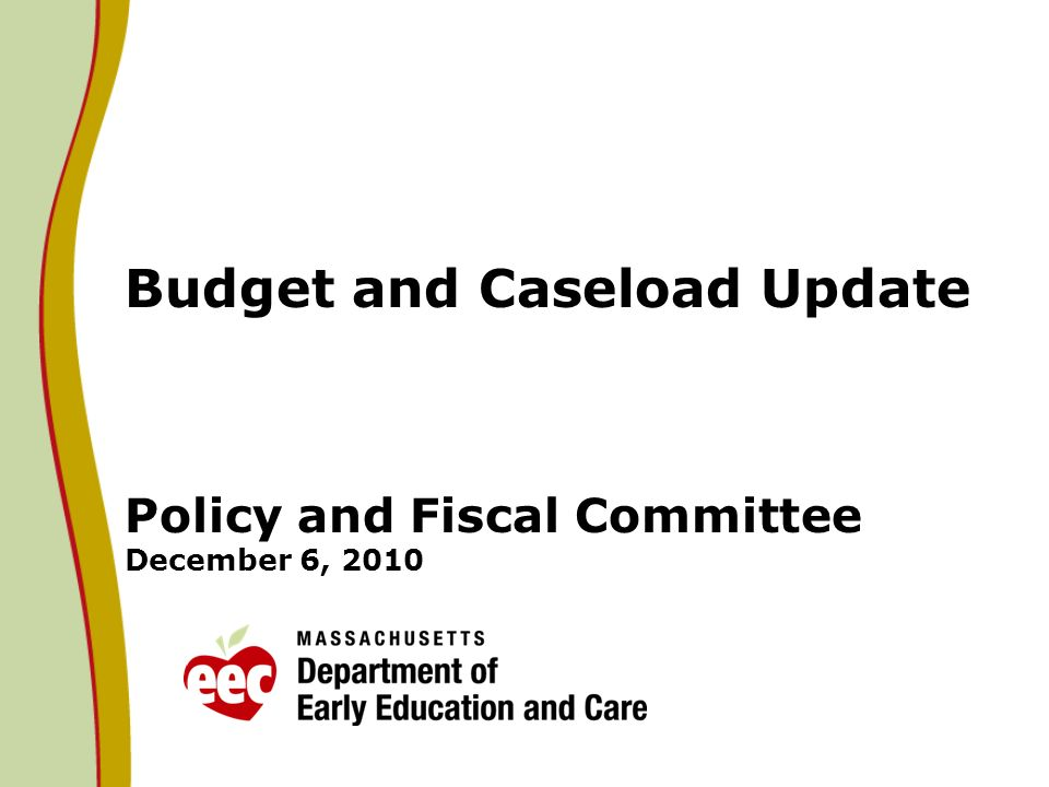 Budget and Caseload Update Policy and Fiscal Committee December 6, 2010