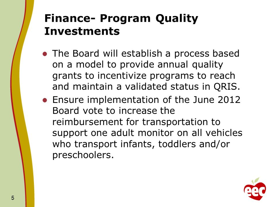Finance- Program Quality Investments The Board will establish a process based on a model to provide annual quality grants to incentivize programs to reach and maintain a validated status in QRIS.