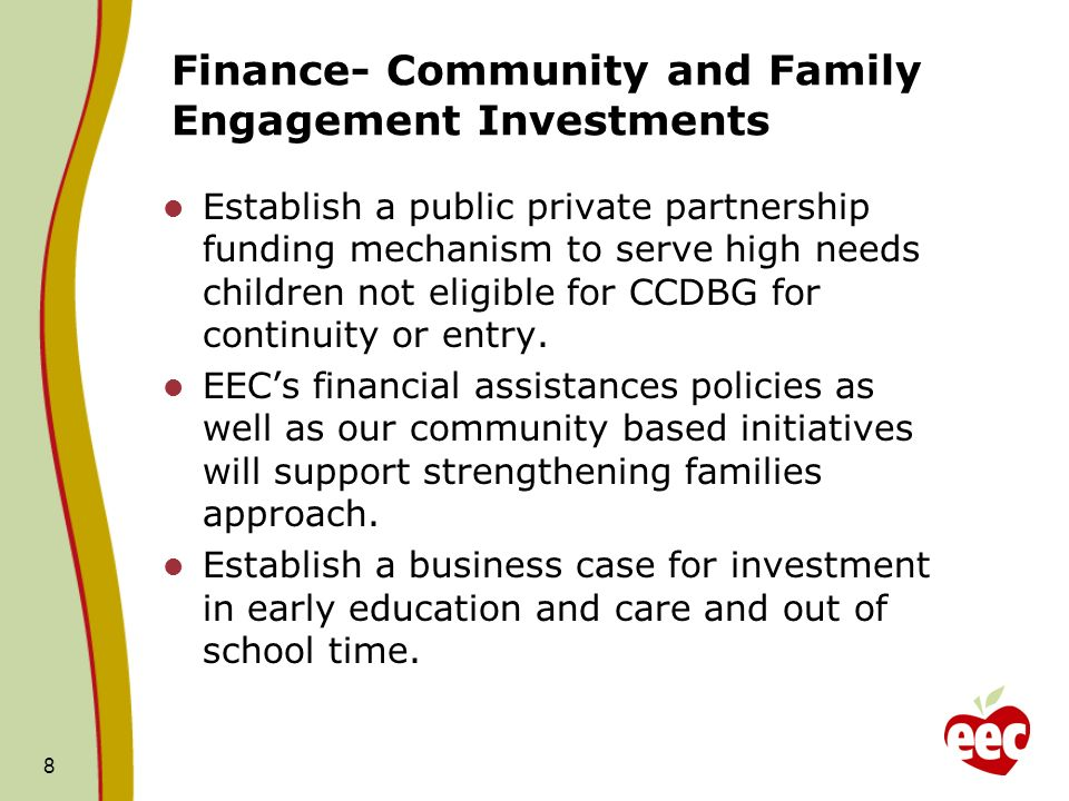 Finance- Community and Family Engagement Investments Establish a public private partnership funding mechanism to serve high needs children not eligible for CCDBG for continuity or entry.