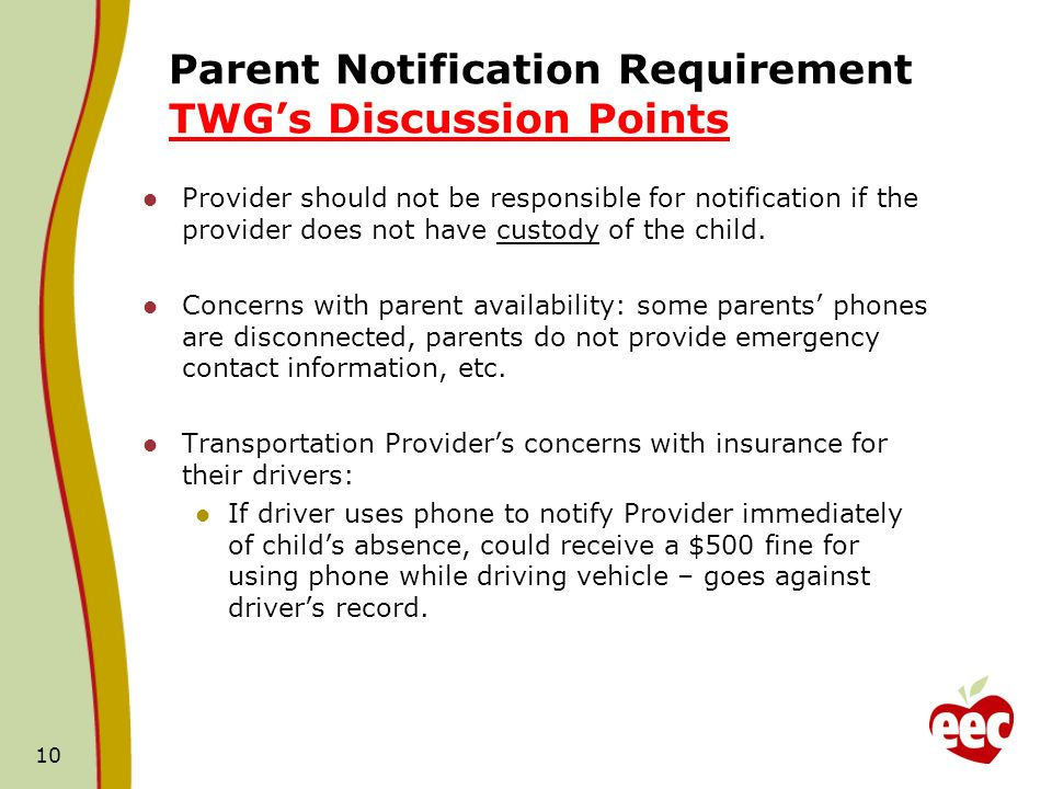 Parent Notification Requirement TWGs Discussion Points Provider should not be responsible for notification if the provider does not have custody of the child.
