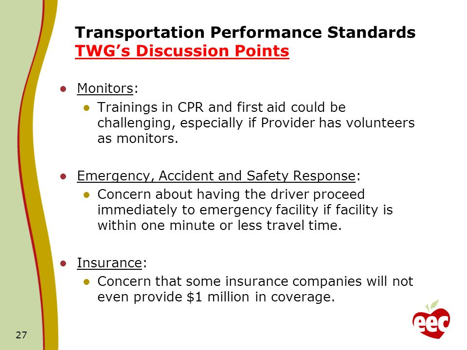 Transportation Performance Standards TWGs Discussion Points Monitors: Trainings in CPR and first aid could be challenging, especially if Provider has volunteers as monitors.