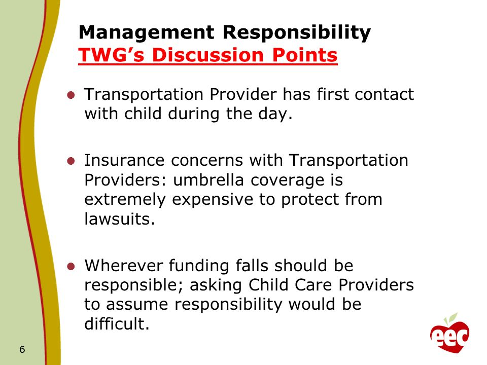 Management Responsibility TWGs Discussion Points Transportation Provider has first contact with child during the day.