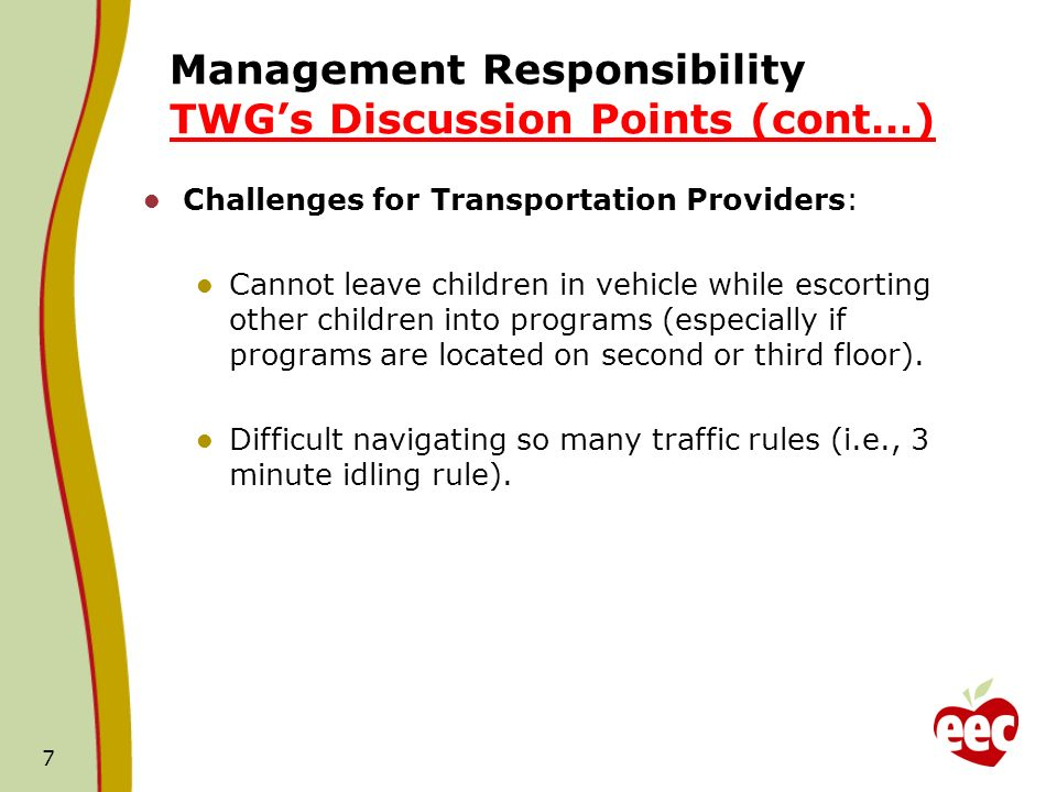 Management Responsibility TWGs Discussion Points (cont…) Challenges for Transportation Providers: Cannot leave children in vehicle while escorting other children into programs (especially if programs are located on second or third floor).
