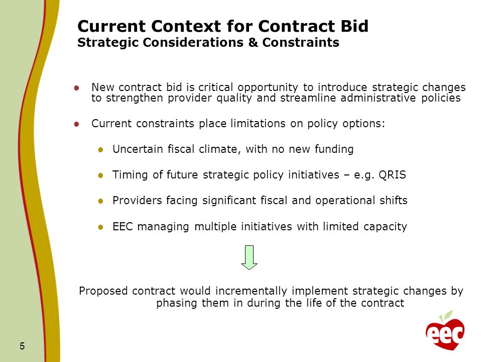5 Current Context for Contract Bid Strategic Considerations & Constraints New contract bid is critical opportunity to introduce strategic changes to strengthen provider quality and streamline administrative policies Current constraints place limitations on policy options: Uncertain fiscal climate, with no new funding Timing of future strategic policy initiatives – e.g.
