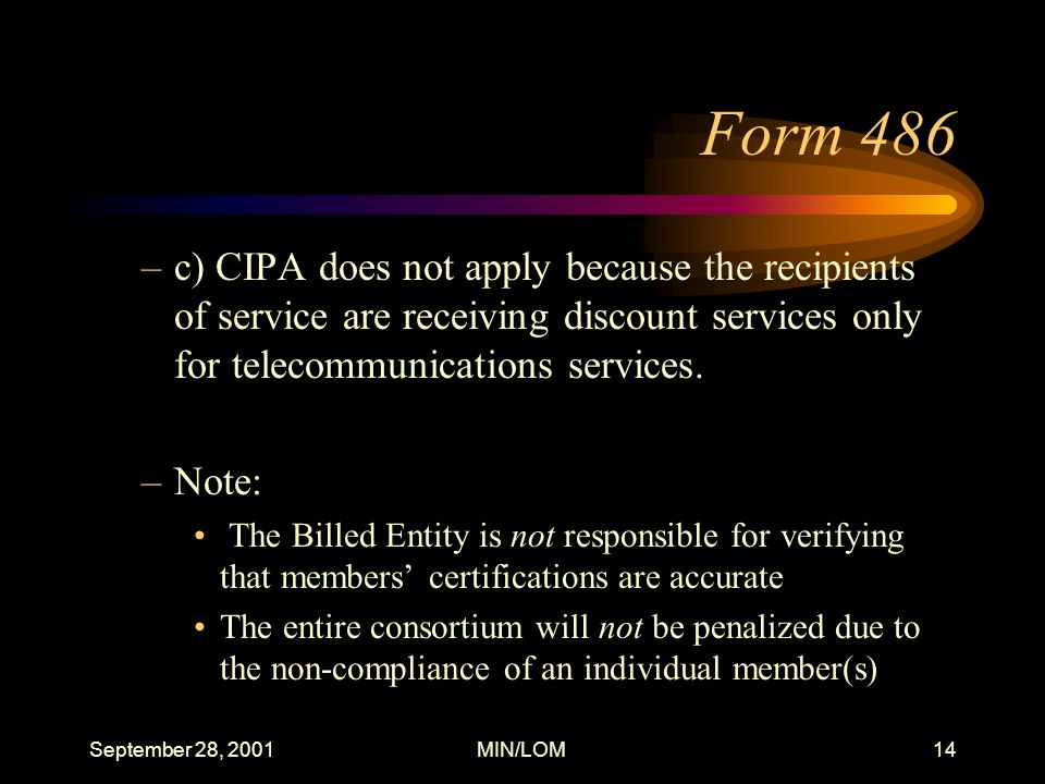 September 28, 2001MIN/LOM14 Form 486 –c) CIPA does not apply because the recipients of service are receiving discount services only for telecommunications services.
