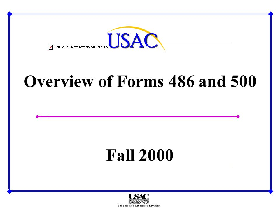 Overview of Forms 486 and 500 Fall 2000
