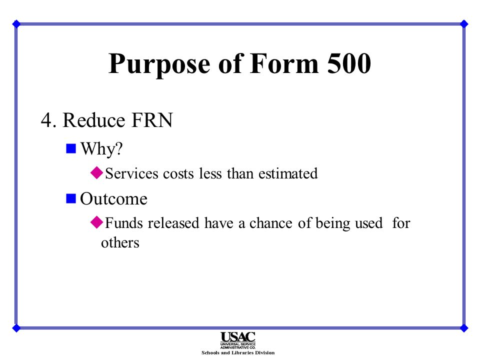Purpose of Form 500 4. Reduce FRN n Why.