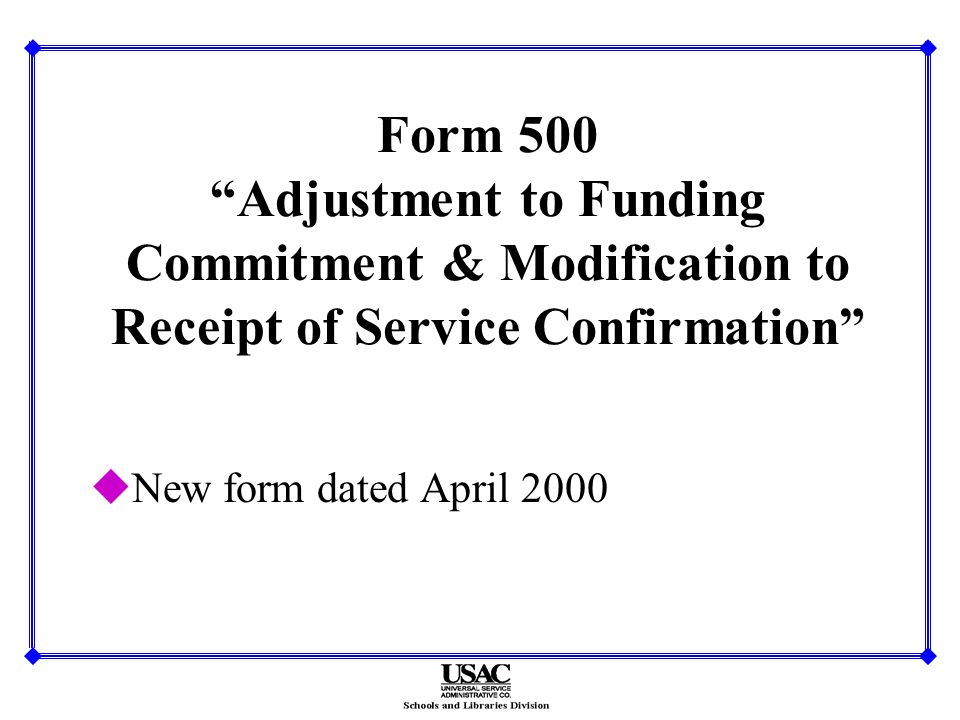 Form 500 Adjustment to Funding Commitment & Modification to Receipt of Service Confirmation uNew form dated April 2000