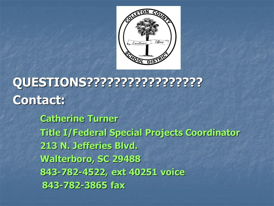 QUESTIONS Contact: Catherine Turner Title I/Federal Special Projects Coordinator 213 N.