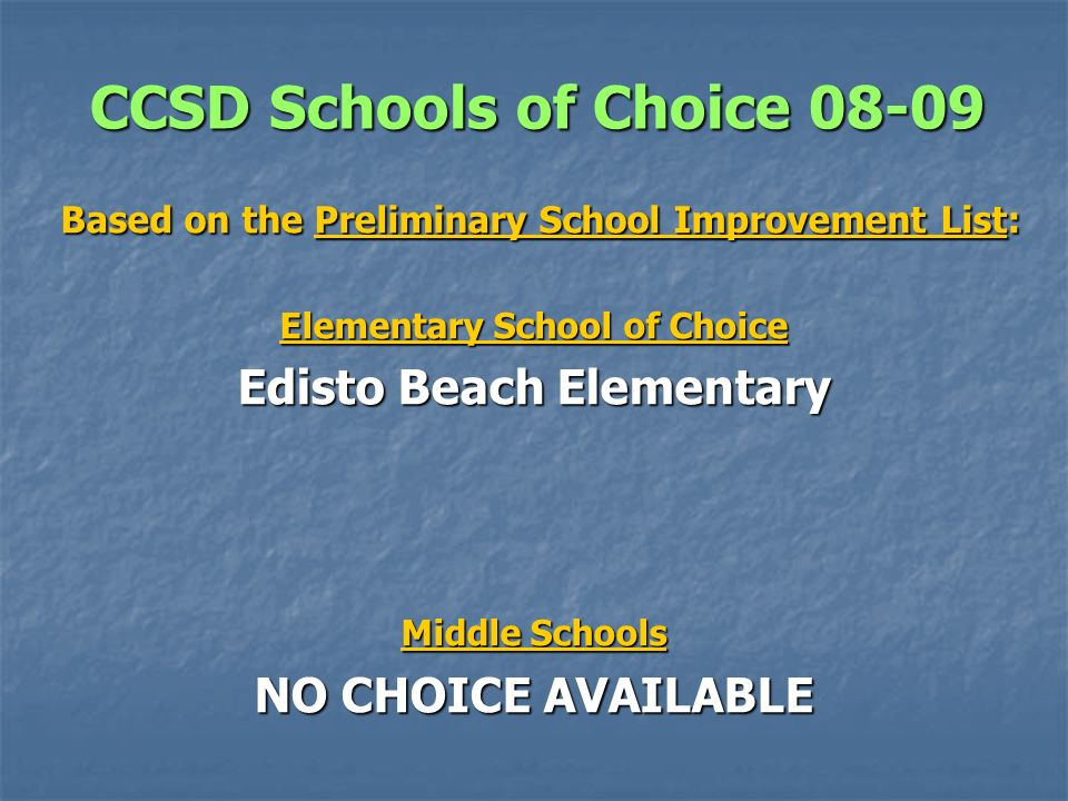 CCSD Schools of Choice 08-09 Based on the Preliminary School Improvement List: Based on the Preliminary School Improvement List: Elementary School of Choice Edisto Beach Elementary Middle Schools NO CHOICE AVAILABLE