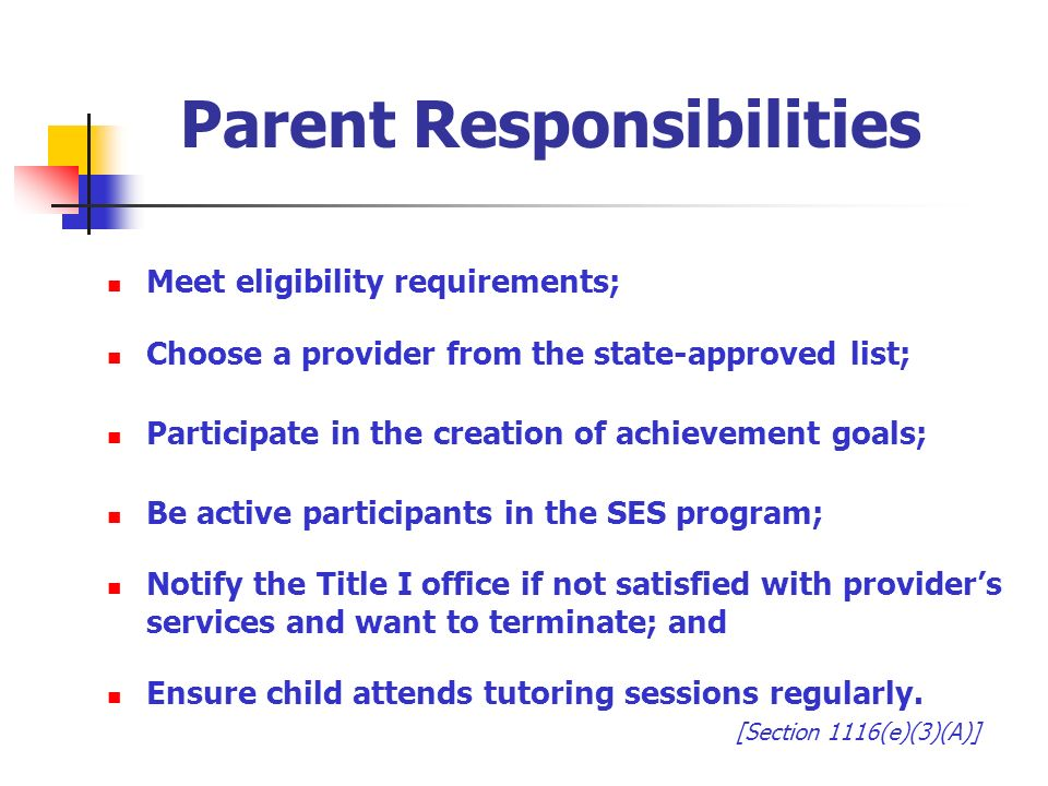 Parent Responsibilities Meet eligibility requirements; Choose a provider from the state-approved list; Participate in the creation of achievement goal