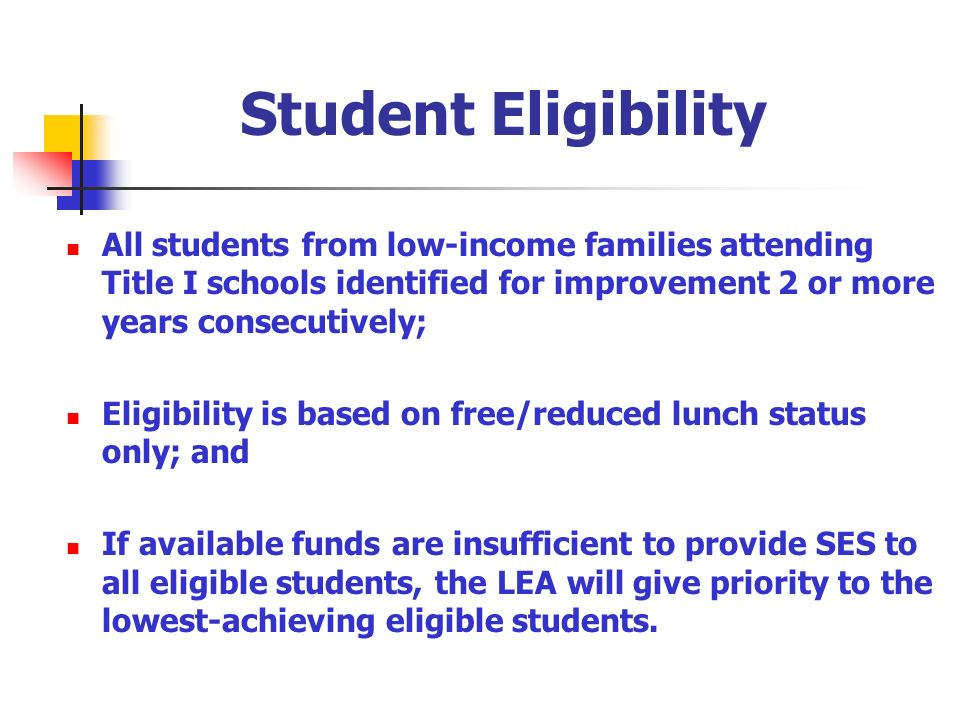 Student Eligibility All students from low-income families attending Title I schools identified for improvement 2 or more years consecutively; Eligibil