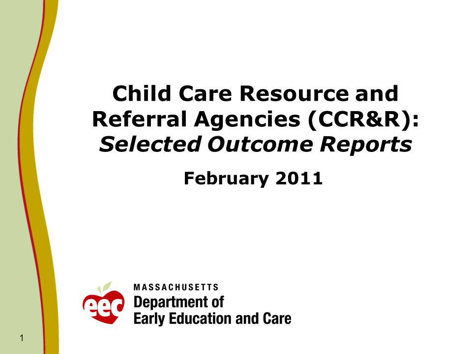 Child Care Resource and Referral Agencies (CCR&R): Selected Outcome Reports February 2011 1