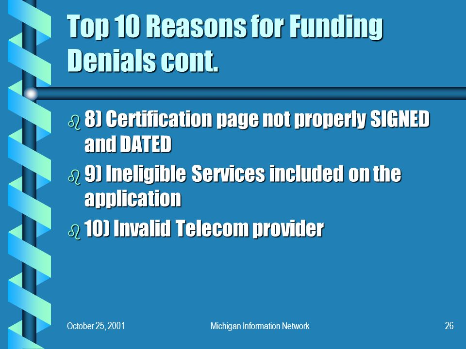 October 25, 2001Michigan Information Network26 Top 10 Reasons for Funding Denials cont. b 8) Certification page not properly SIGNED and DATED b 9) Ine