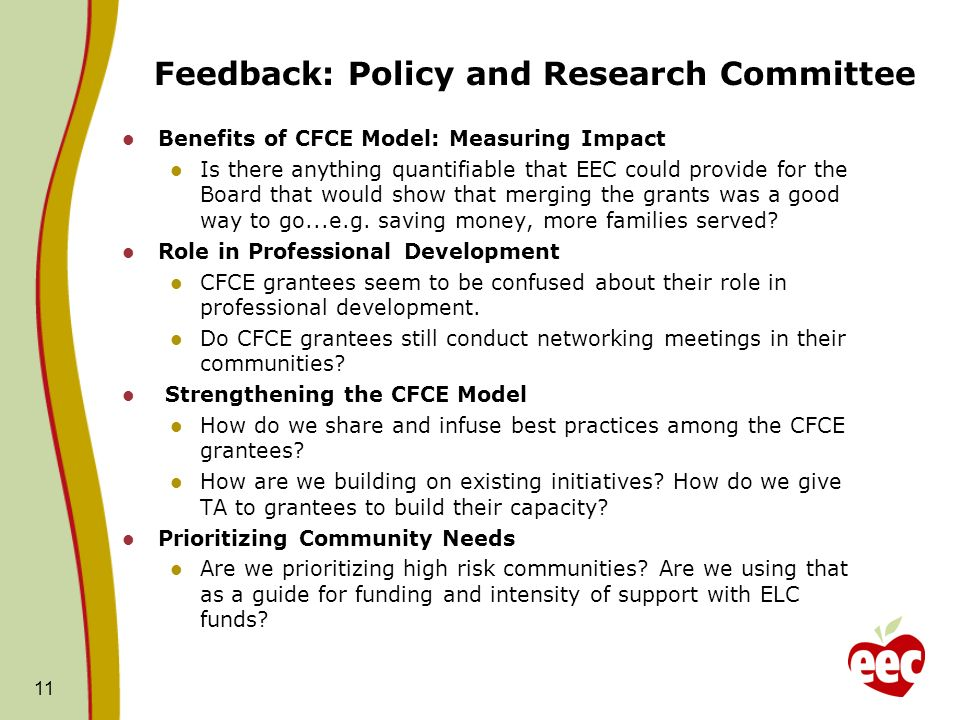 Feedback: Policy and Research Committee Benefits of CFCE Model: Measuring Impact Is there anything quantifiable that EEC could provide for the Board that would show that merging the grants was a good way to go...e.g.