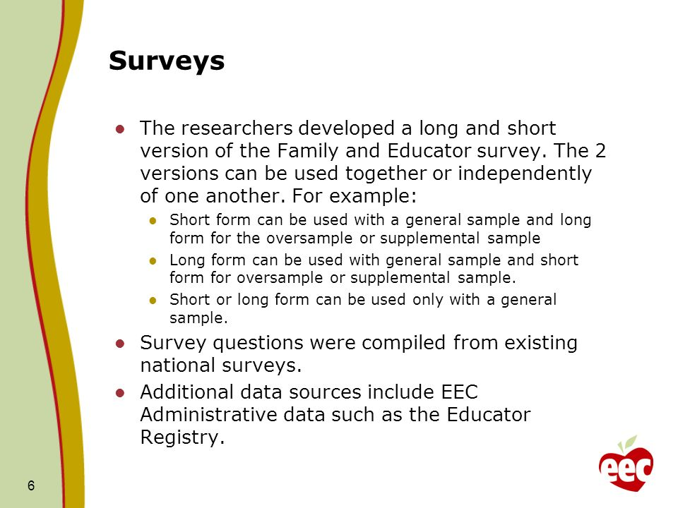 Surveys The researchers developed a long and short version of the Family and Educator survey.