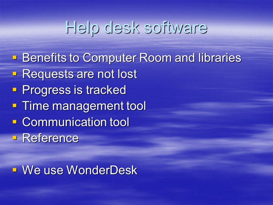 Help desk software Benefits to Computer Room and libraries Benefits to Computer Room and libraries Requests are not lost Requests are not lost Progres