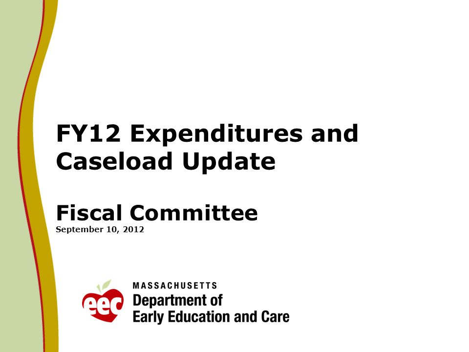 FY12 Expenditures and Caseload Update Fiscal Committee September 10, 2012