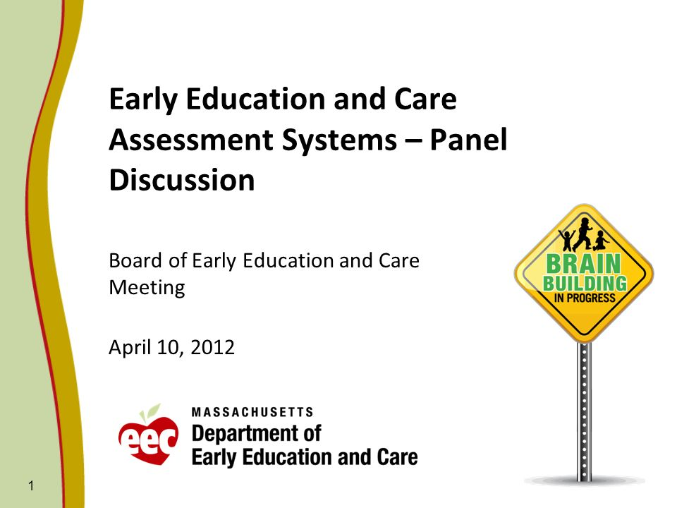 Early Education and Care Assessment Systems – Panel Discussion Board of Early Education and Care Meeting April 10, 2012 1