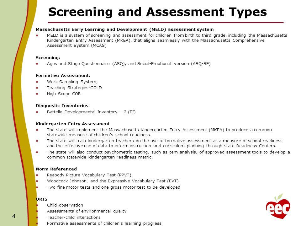 Screening and Assessment Types Massachusetts Early Learning and Development (MELD) assessment system MELD is a system of screening and assessment for