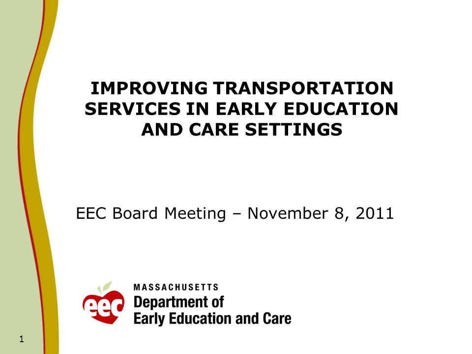 1 IMPROVING TRANSPORTATION SERVICES IN EARLY EDUCATION AND CARE SETTINGS EEC Board Meeting – November 8, 2011