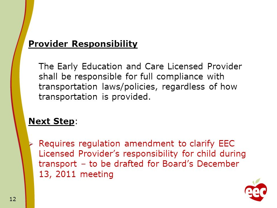 Provider Responsibility The Early Education and Care Licensed Provider shall be responsible for full compliance with transportation laws/policies, regardless of how transportation is provided.