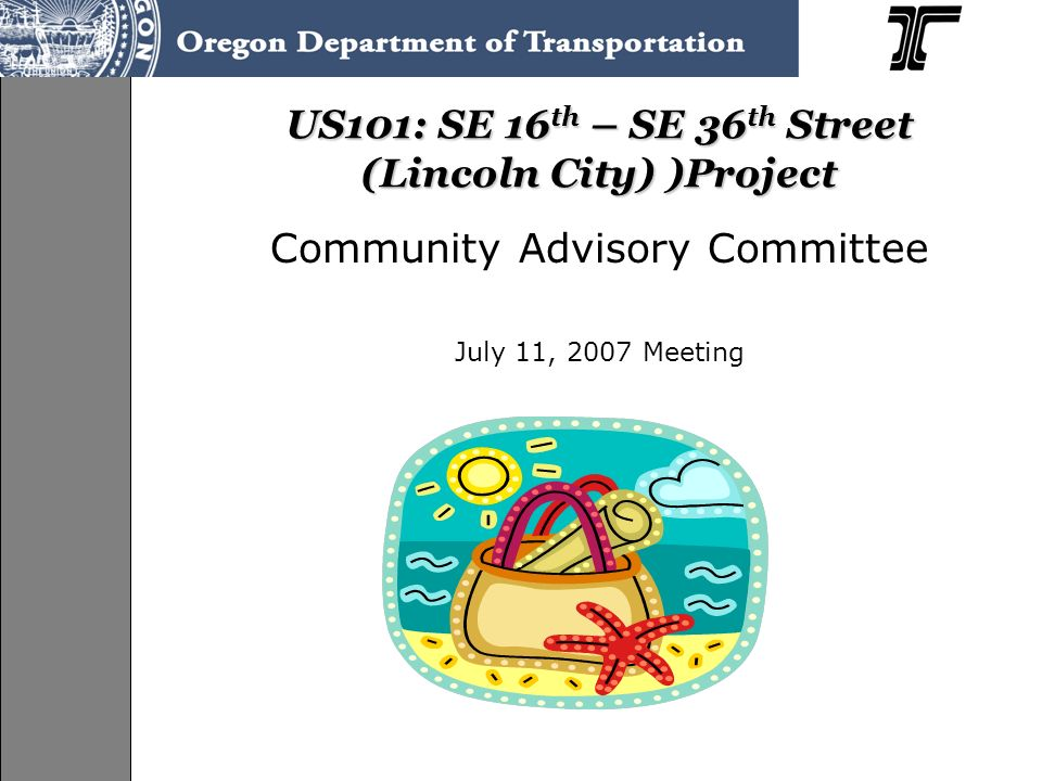 US101: SE 16 th – SE 36 th Street (Lincoln City) )Project Community Advisory Committee July 11, 2007 Meeting