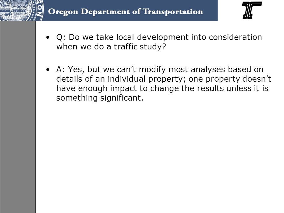 Q: Do we take local development into consideration when we do a traffic study.