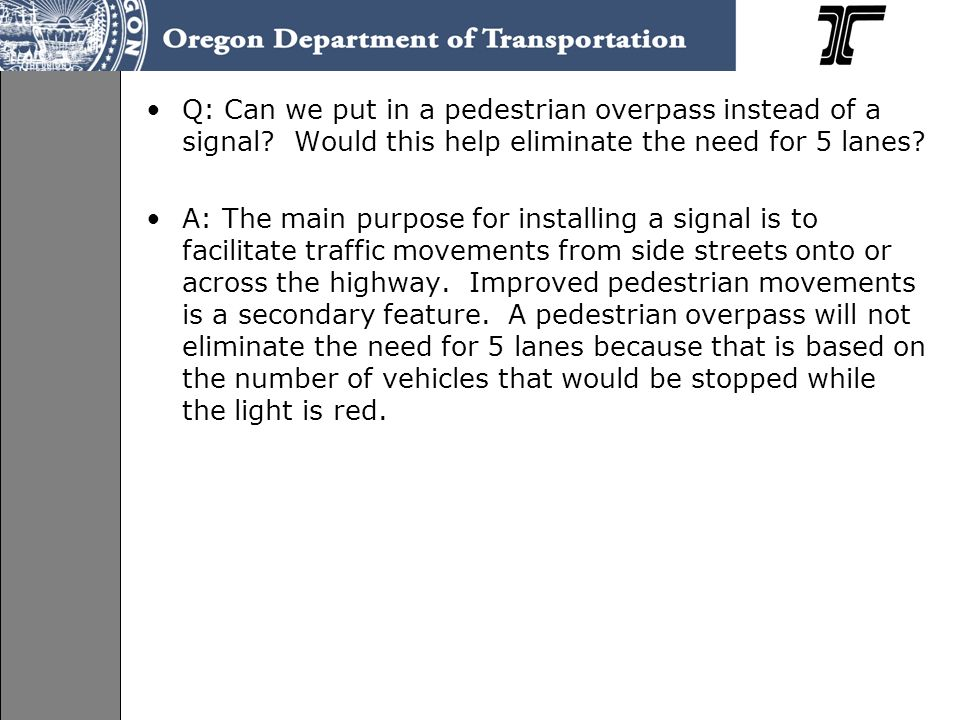Q: Can we put in a pedestrian overpass instead of a signal.