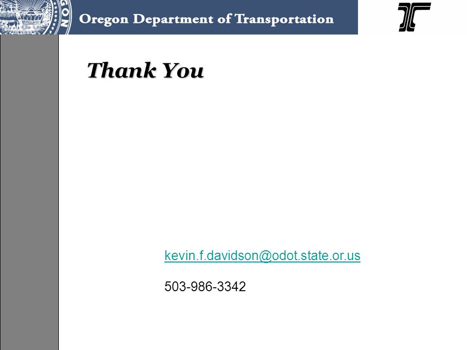 Thank You kevin.f.davidson@odot.state.or.us 503-986-3342
