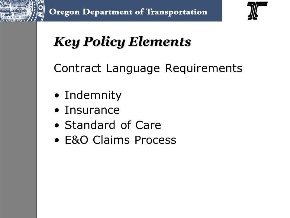 Key Policy Elements Contract Language Requirements Indemnity Insurance Standard of Care E&O Claims Process