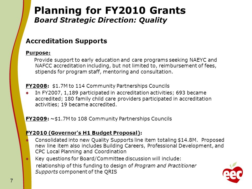 Planning for FY2010 Grants Board Strategic Direction: Quality Accreditation Supports Purpose: Provide support to early education and care programs seeking NAEYC and NAFCC accreditation including, but not limited to, reimbursement of fees, stipends for program staff, mentoring and consultation.