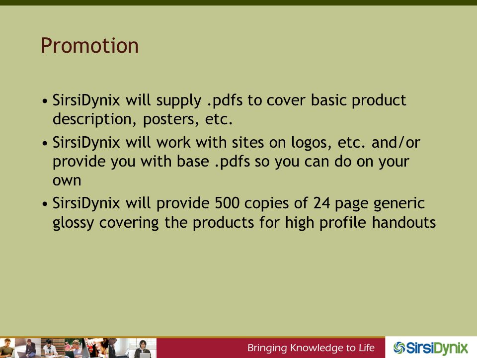 Promotion SirsiDynix will supply.pdfs to cover basic product description, posters, etc.