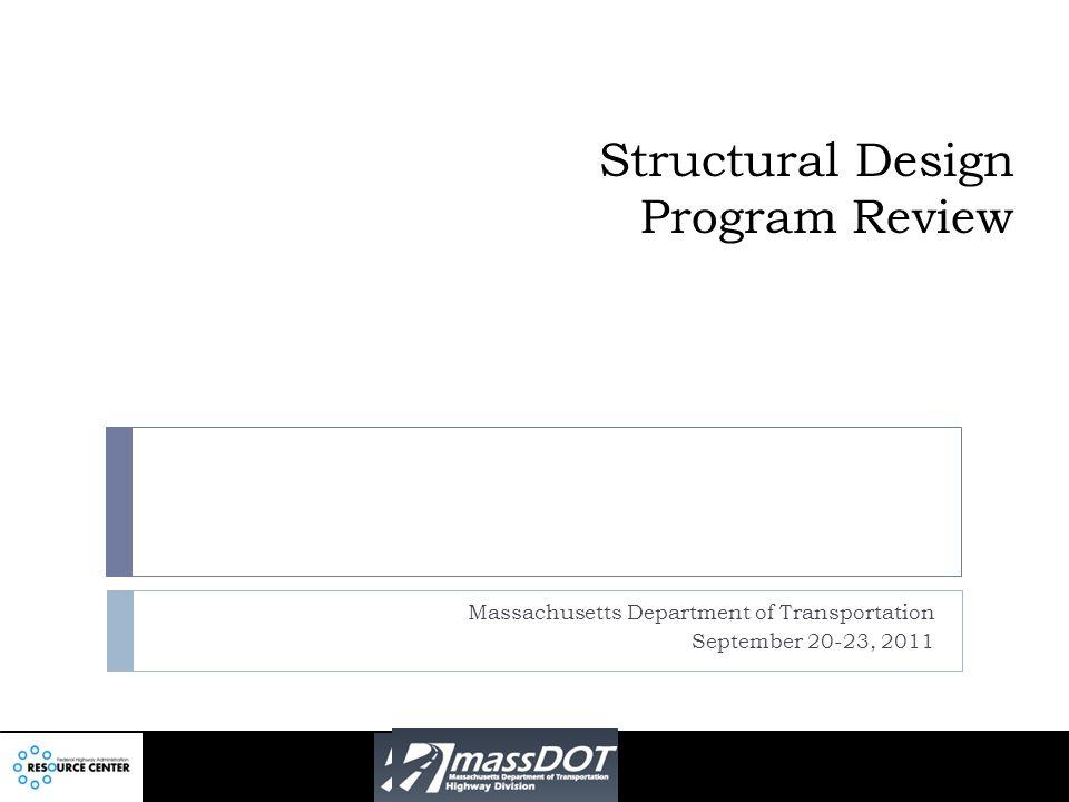 Structural Design Program Review Massachusetts Department of Transportation September 20-23, 2011
