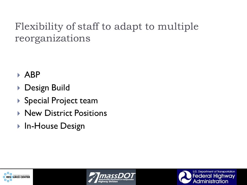 Flexibility of staff to adapt to multiple reorganizations ABP Design Build Special Project team New District Positions In-House Design