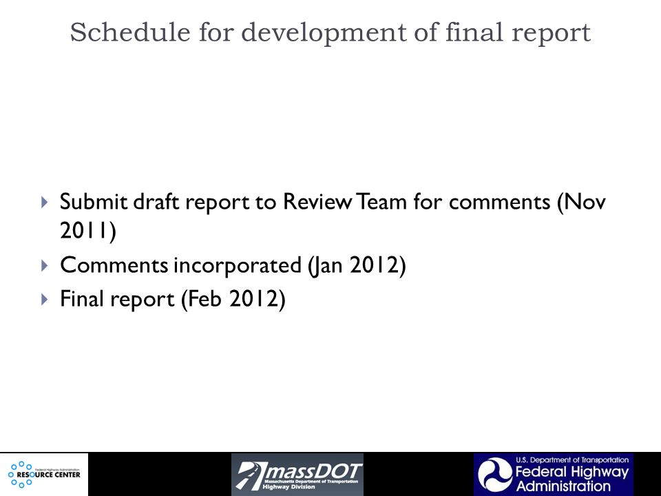 Schedule for development of final report Submit draft report to Review Team for comments (Nov 2011) Comments incorporated (Jan 2012) Final report (Feb 2012)