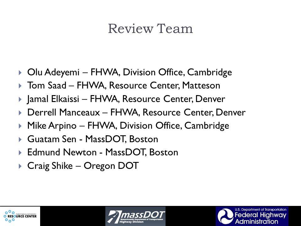 Review Team Olu Adeyemi – FHWA, Division Office, Cambridge Tom Saad – FHWA, Resource Center, Matteson Jamal Elkaissi – FHWA, Resource Center, Denver D