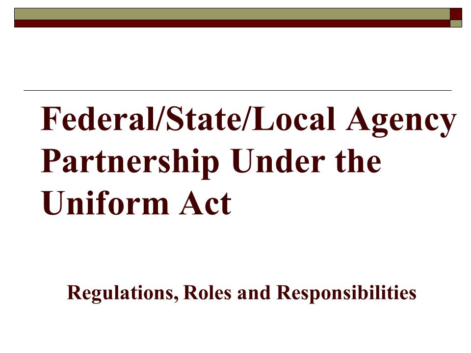 Federal/State/Local Agency Partnership Under the Uniform Act Regulations, Roles and Responsibilities