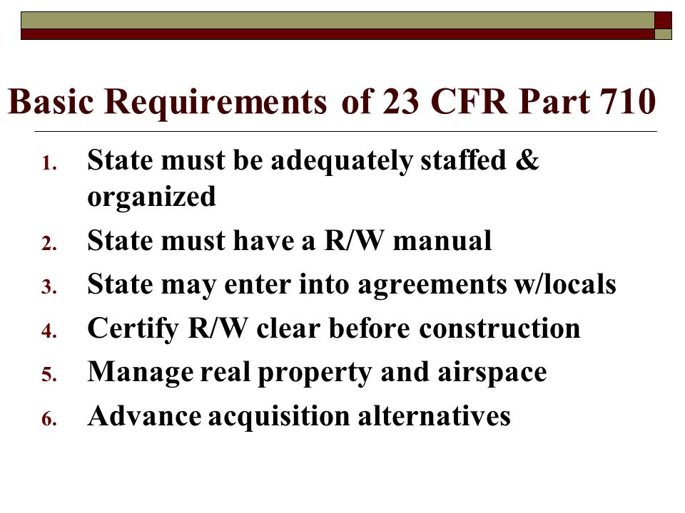 Basic Requirements of 23 CFR Part 710 1. State must be adequately staffed & organized 2.